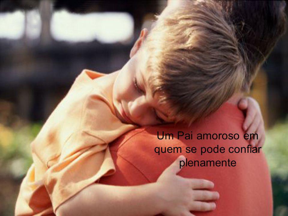 Um Pai amoroso em quem se pode confiar plenamente