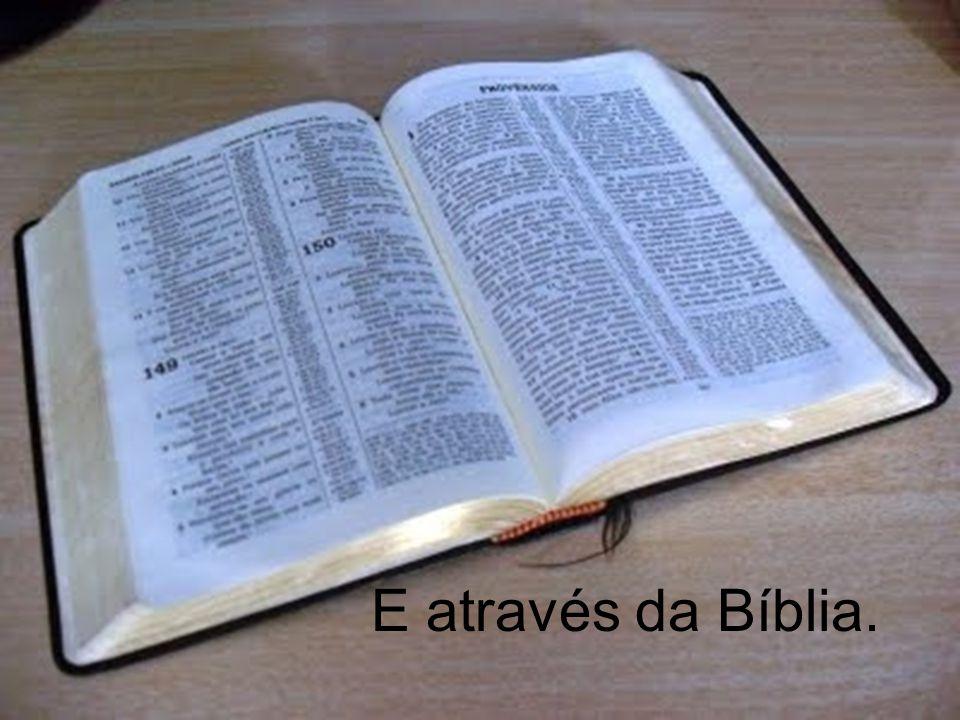 E através da Bíblia.