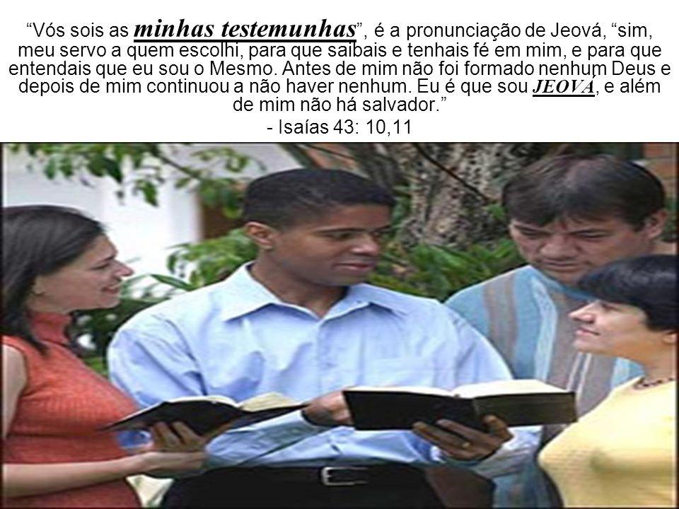 """""""Vós sois as minhas testemunhas """", é a pronunciação de Jeová, """"sim, meu servo a quem escolhi, para que saibais e tenhais fé em mim, e para que entenda"""