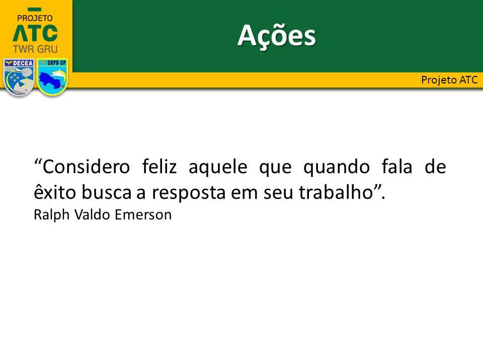 """Ações """"Considero feliz aquele que quando fala de êxito busca a resposta em seu trabalho"""". Ralph Valdo Emerson"""