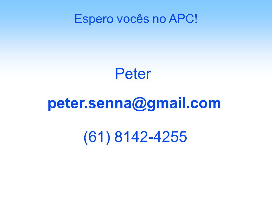 Espero vocês no APC! Peter peter.senna@gmail.com (61) 8142-4255