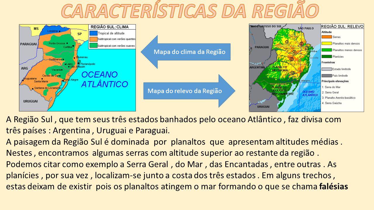 A Região Sul, que tem seus três estados banhados pelo oceano Atlântico, faz divisa com três países : Argentina, Uruguai e Paraguai.