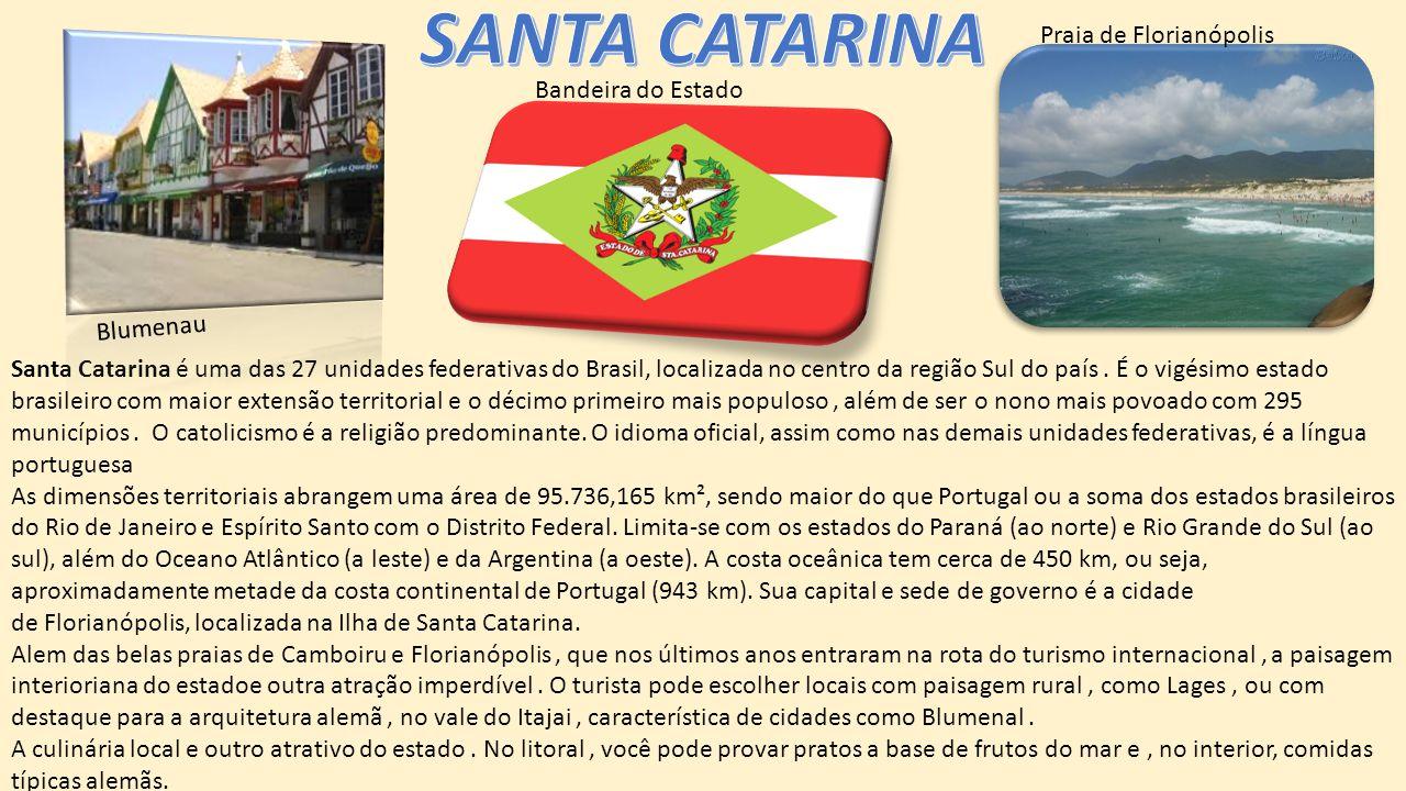 Santa Catarina é uma das 27 unidades federativas do Brasil, localizada no centro da região Sul do país.