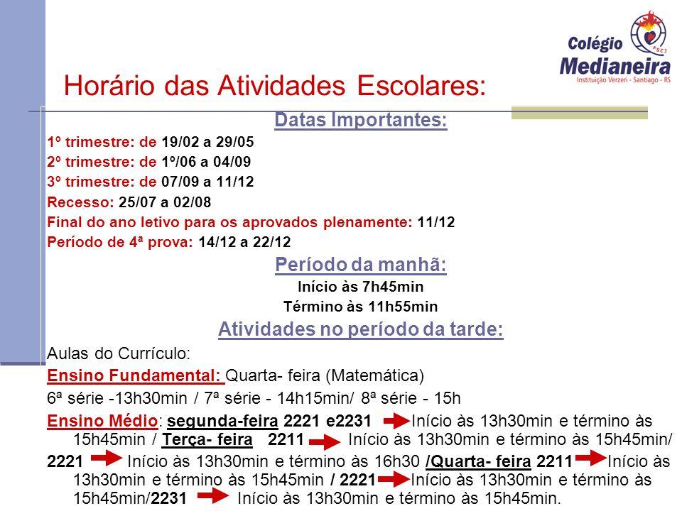 Horário das Atividades Escolares: Datas Importantes: 1º trimestre: de 19/02 a 29/05 2º trimestre: de 1º/06 a 04/09 3º trimestre: de 07/09 a 11/12 Rece