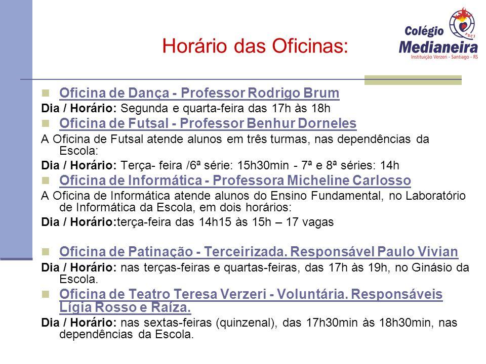 Horário das Oficinas: Oficina de Dança - Professor Rodrigo Brum Dia / Horário: Segunda e quarta-feira das 17h às 18h Oficina de Futsal - Professor Ben