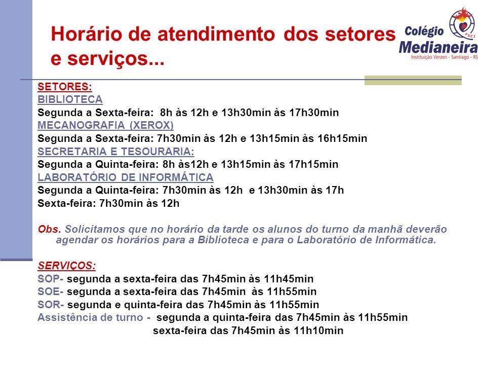 Horário de atendimento dos setores e serviços... SETORES: BIBLIOTECA Segunda a Sexta-feira: 8h às 12h e 13h30min às 17h30min MECANOGRAFIA (XEROX) Segu