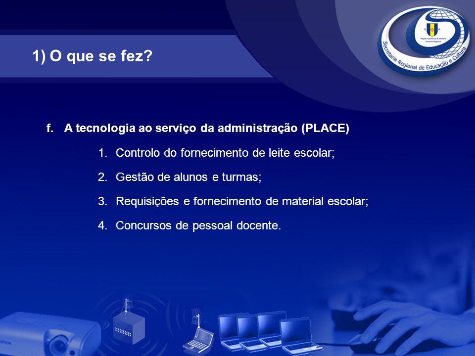 f.A tecnologia ao serviço da administração (PLACE) 1.Controlo do fornecimento de leite escolar; 2.Gestão de alunos e turmas; 3.Requisições e fornecime