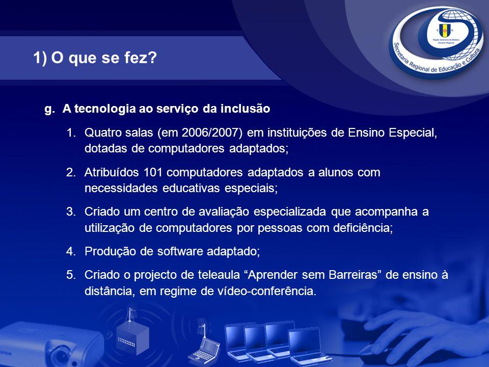 g.A tecnologia ao serviço da inclusão 1.Quatro salas (em 2006/2007) em instituições de Ensino Especial, dotadas de computadores adaptados; 2.Atribuído