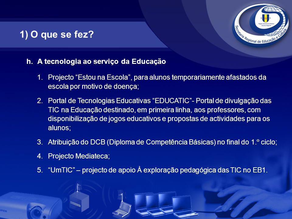 """h.A tecnologia ao serviço da Educação 1.Projecto """"Estou na Escola"""", para alunos temporariamente afastados da escola por motivo de doença; 2.Portal de"""