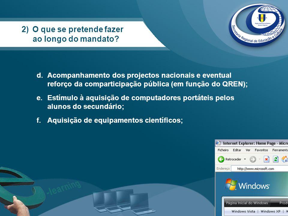 d.Acompanhamento dos projectos nacionais e eventual reforço da comparticipação pública (em função do QREN); e.Estímulo à aquisição de computadores por