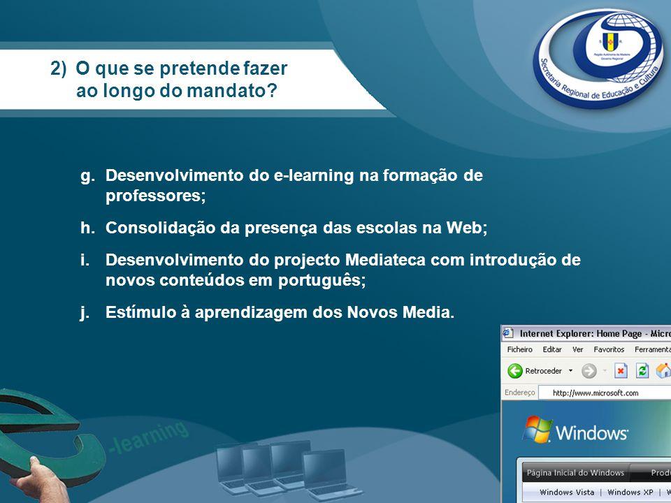 g.Desenvolvimento do e-learning na formação de professores; h.Consolidação da presença das escolas na Web; i.Desenvolvimento do projecto Mediateca com