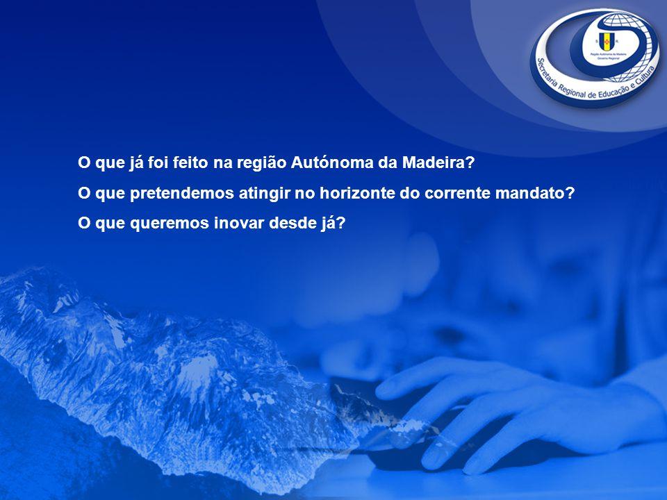 O que já foi feito na região Autónoma da Madeira? O que pretendemos atingir no horizonte do corrente mandato? O que queremos inovar desde já?