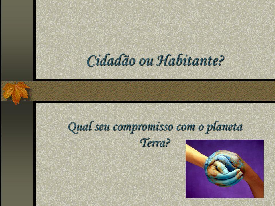 Cidadão ou Habitante? Qual seu compromisso com o planeta Terra?