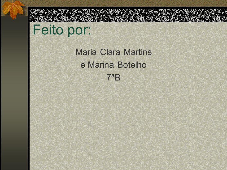 Feito por: Maria Clara Martins e Marina Botelho 7ªB