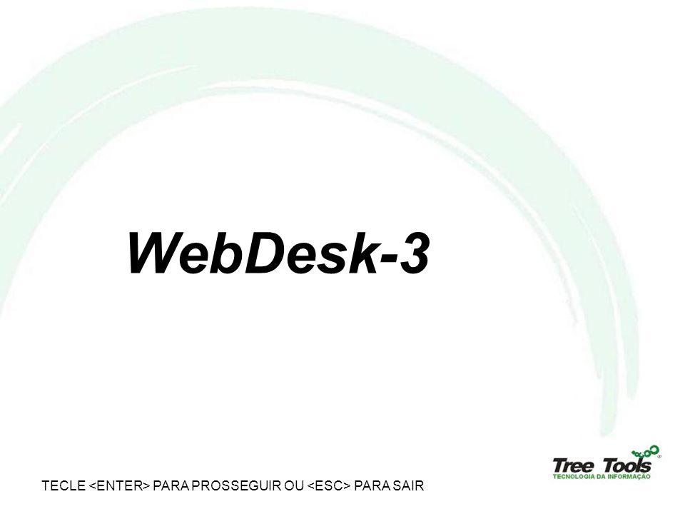 Finalidade do WebDesk-3 Ser uma interface web personalizável para abertura e acompanhamento de chamados e casos, tanto pelos usuários e especialistas internos ou externos da empresa (terceiros, colaboradores, fornecedores).