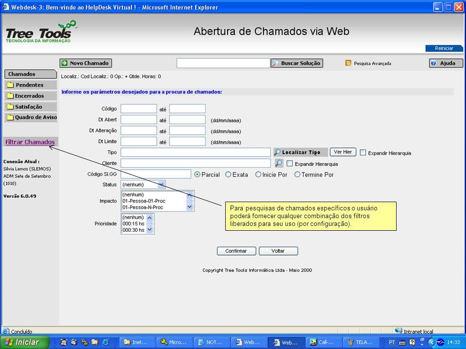 Para pesquisas de chamados específicos o usuário poderá fornecer qualquer combinação dos filtros liberados para seu uso (por configuração).