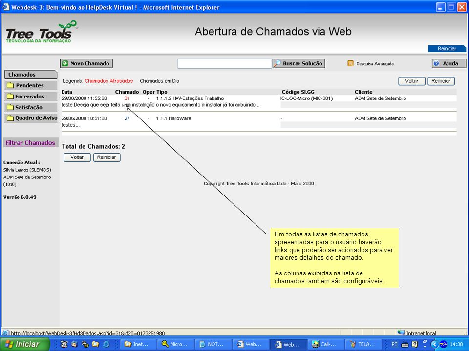 Em todas as listas de chamados apresentadas para o usuário haverão links que poderão ser acionados para ver maiores detalhes do chamado. As colunas ex