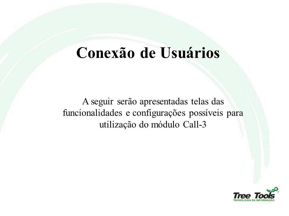 Conexão de Usuários A seguir serão apresentadas telas das funcionalidades e configurações possíveis para utilização do módulo Call-3