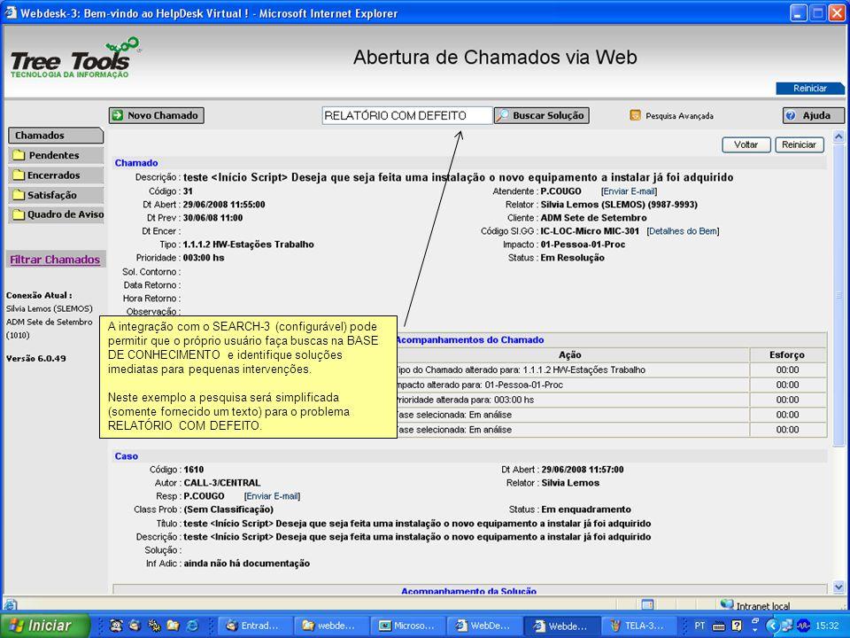 A integração com o SEARCH-3 (configurável) pode permitir que o próprio usuário faça buscas na BASE DE CONHECIMENTO e identifique soluções imediatas pa