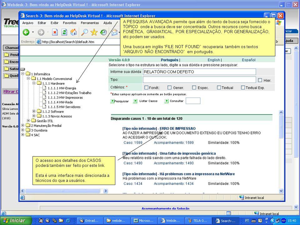 A PESQUISA AVANÇADA permite que além do texto de busca seja fornecido o TÓPICO onde a busca deve ser concentrada. Outros recursos como busca FONÉTICA,