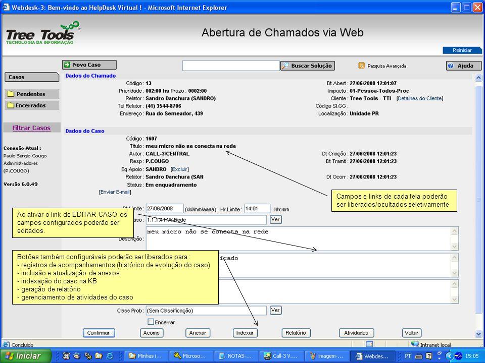 Ao ativar o link de EDITAR CASO os campos configurados poderão ser editados. Botões também configuráveis poderão ser liberados para : - registros de a