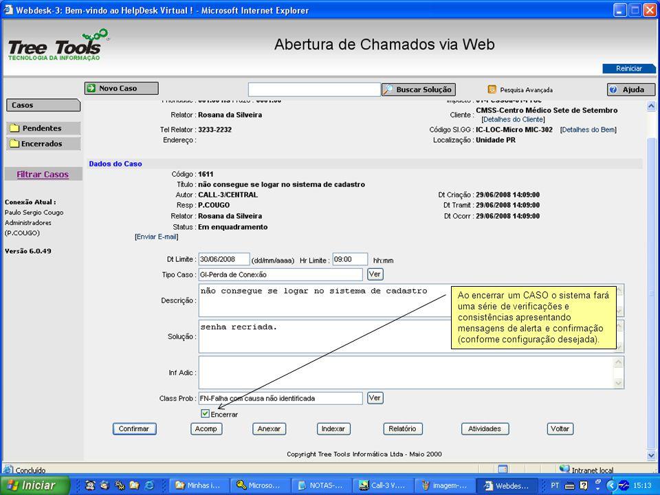 Ao encerrar um CASO o sistema fará uma série de verificações e consistências apresentando mensagens de alerta e confirmação (conforme configuração des
