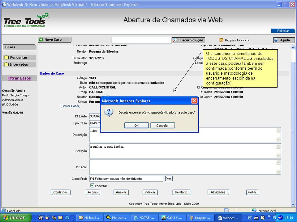 O encerramento simultâneo de TODOS OS CHAMADOS vinculados a este caso poderá também ser confirmada (conforme perfil do usuário e metodologia de encerr