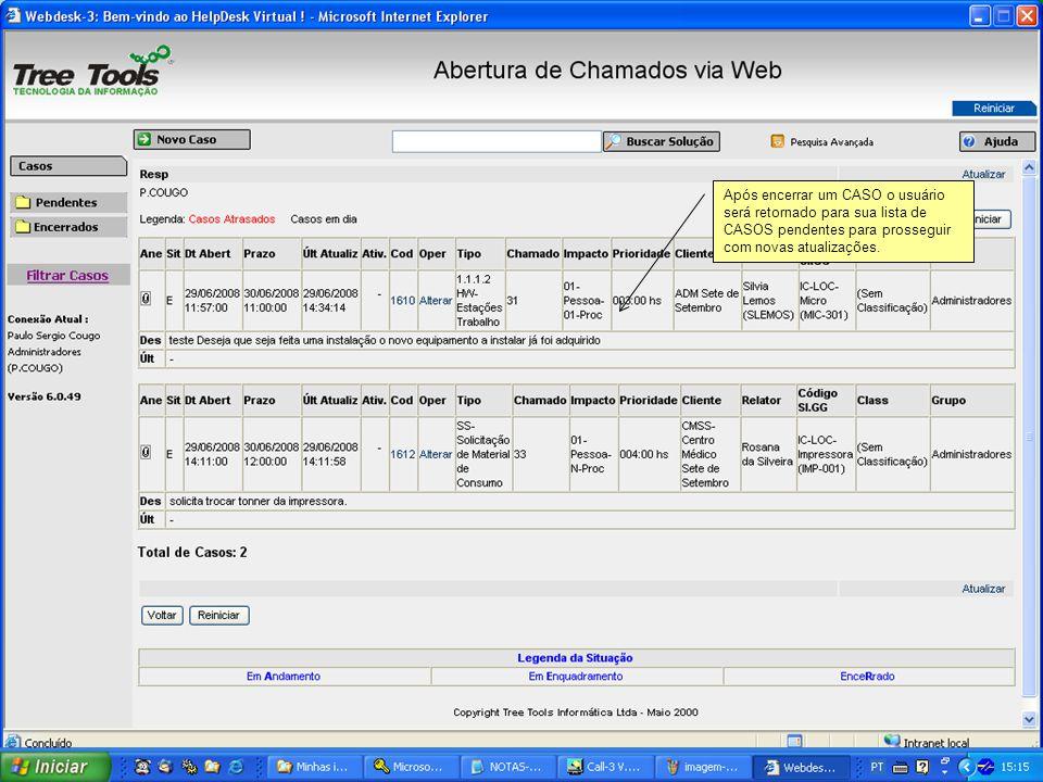 Após encerrar um CASO o usuário será retornado para sua lista de CASOS pendentes para prosseguir com novas atualizações.