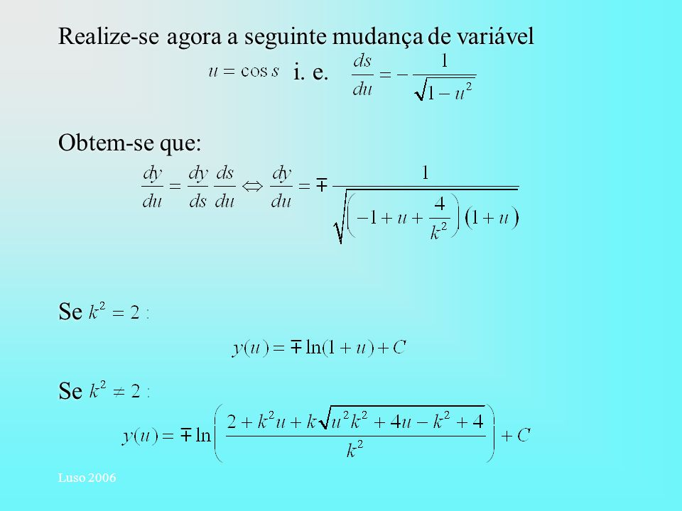 Luso 2006 Realize-se agora a seguinte mudança de variável i. e. Obtem-se que: Se Realize-se agora a seguinte mudança de variável i. e. Obtem-se que: S