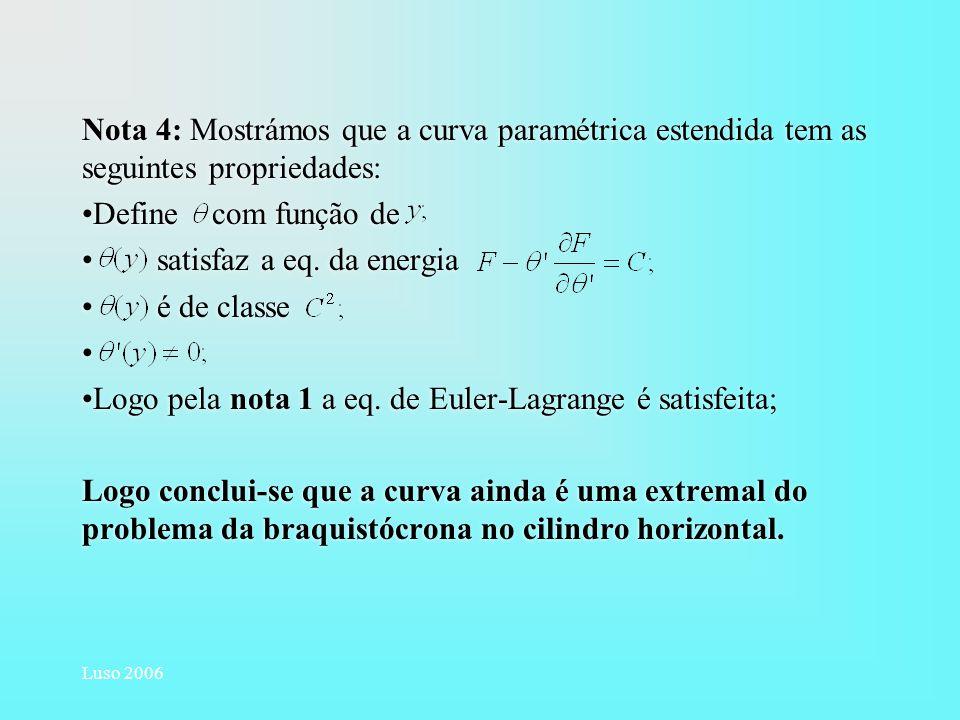 Luso 2006 Nota 4: Mostrámos que a curva paramétrica estendida tem as seguintes propriedades: Define com função de satisfaz a eq. da energia é de class