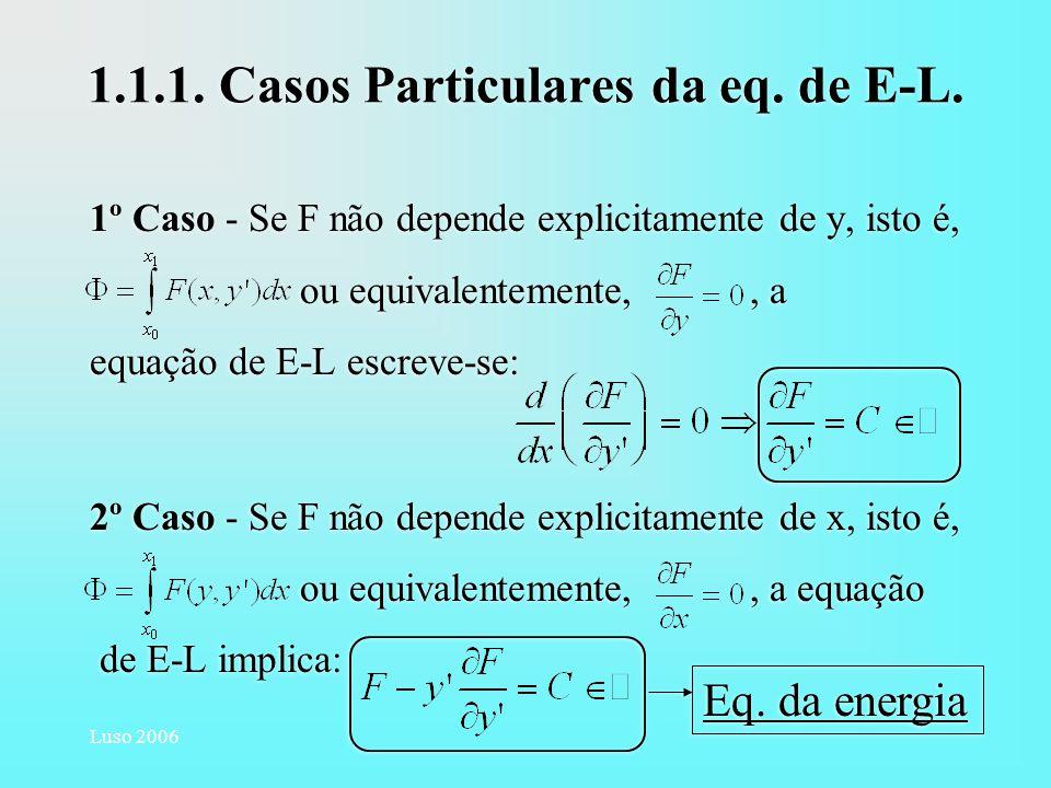 Luso 2006 1.1.1. Casos Particulares da eq. de E-L. 1º Caso - Se F não depende explicitamente de y, isto é, ou equivalentemente,, a equação de E-L escr