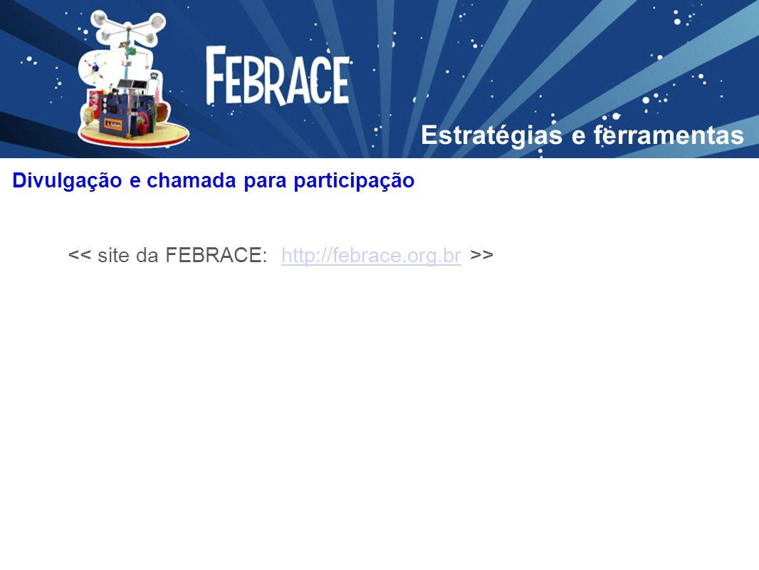 Divulgação e chamada para participação >http://febrace.org.br Estratégias e ferramentas