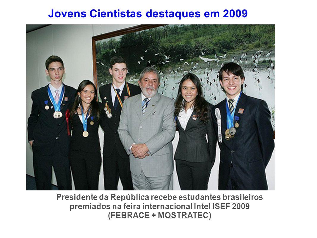 Jovens Cientistas destaques em 2009 Presidente da República recebe estudantes brasileiros premiados na feira internacional Intel ISEF 2009 (FEBRACE +