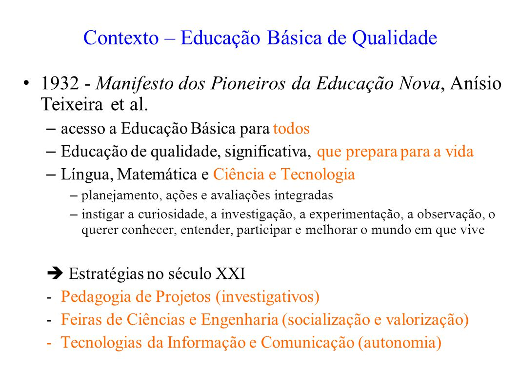 1932 - Manifesto dos Pioneiros da Educação Nova, Anísio Teixeira et al. – acesso a Educação Básica para todos – Educação de qualidade, significativa,
