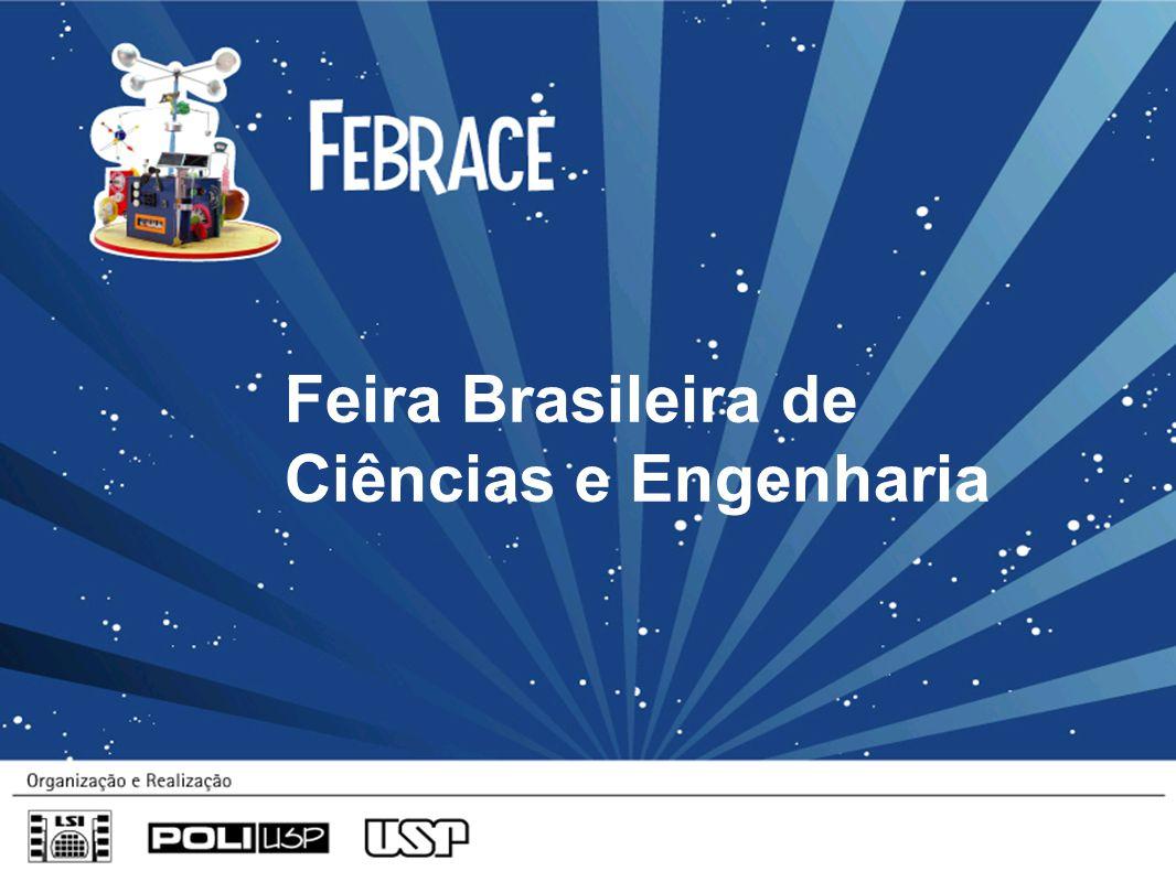 FEBRACE Feira Brasileira de Ciências e Engenharia É uma ação contínua de estímulo à inovação e criatividade de jovens brasileiros, que culmina na realização anual de uma mostra de estudantes finalistas no campus da Universidade de São Paulo (USP), na cidade de São Paulo.