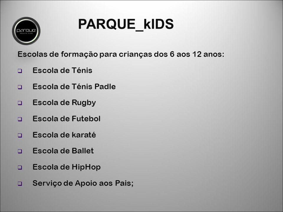 PARQUE_kIDS Escolas de formação para crianças dos 6 aos 12 anos:  Escola de Ténis  Escola de Ténis Padle  Escola de Rugby  Escola de Futebol  Escola de karaté  Escola de Ballet  Escola de HipHop  Serviço de Apoio aos Pais;