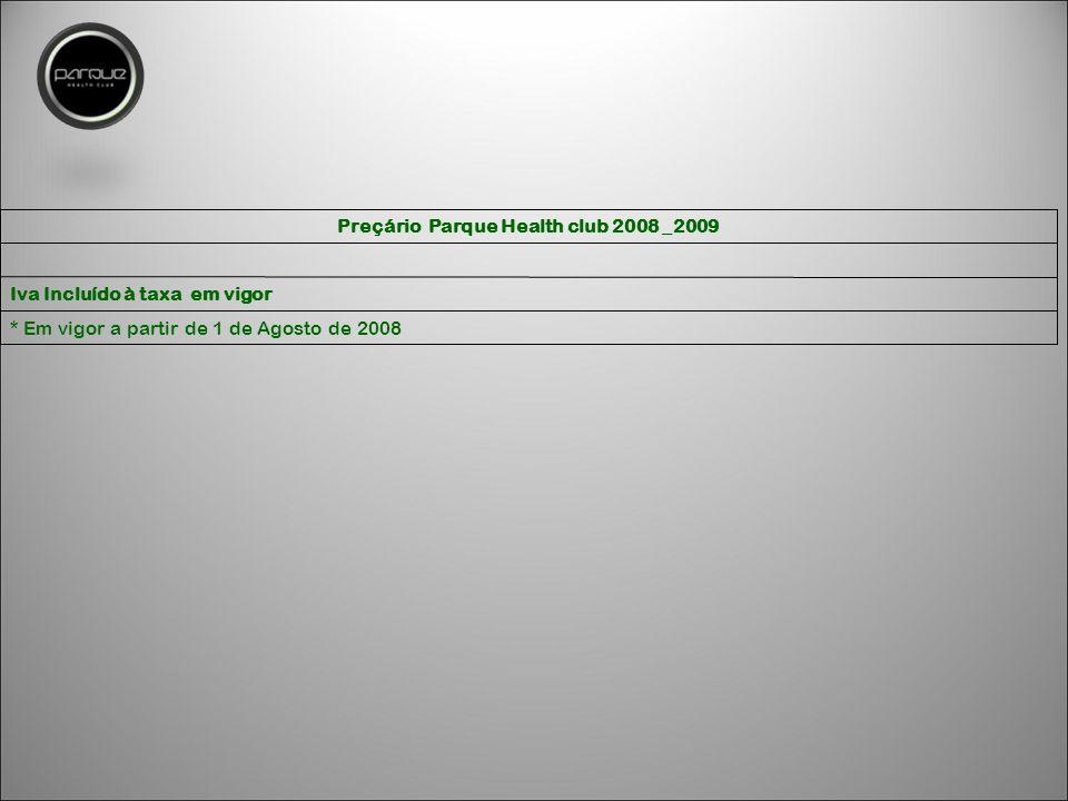Preçário Parque Health club 2008 _2009 Iva Incluído à taxa em vigor * Em vigor a partir de 1 de Agosto de 2008