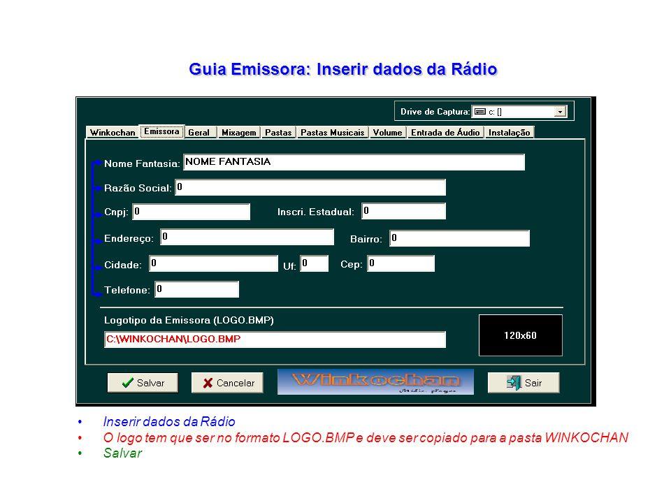 Guia Emissora: Inserir dados da Rádio Inserir dados da Rádio O logo tem que ser no formato LOGO.BMP e deve ser copiado para a pasta WINKOCHAN Salvar