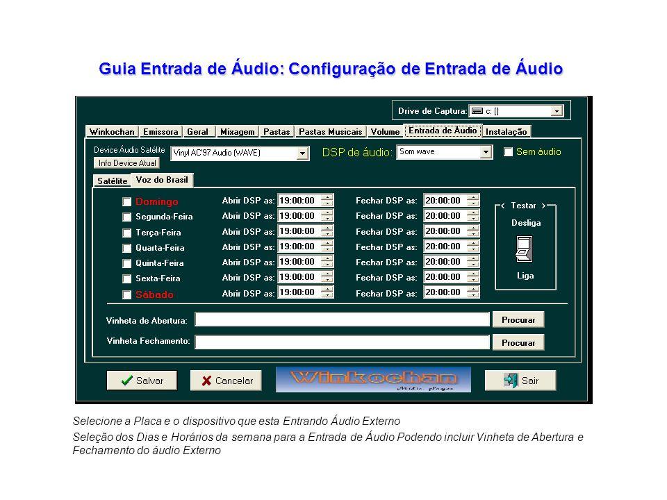 Guia Entrada de Áudio: Configuração de Entrada de Áudio Seleção dos Dias e Horários da semana para a Entrada de Áudio Podendo incluir Vinheta de Abertura e Fechamento do áudio Externo Selecione a Placa e o dispositivo que esta Entrando Áudio Externo