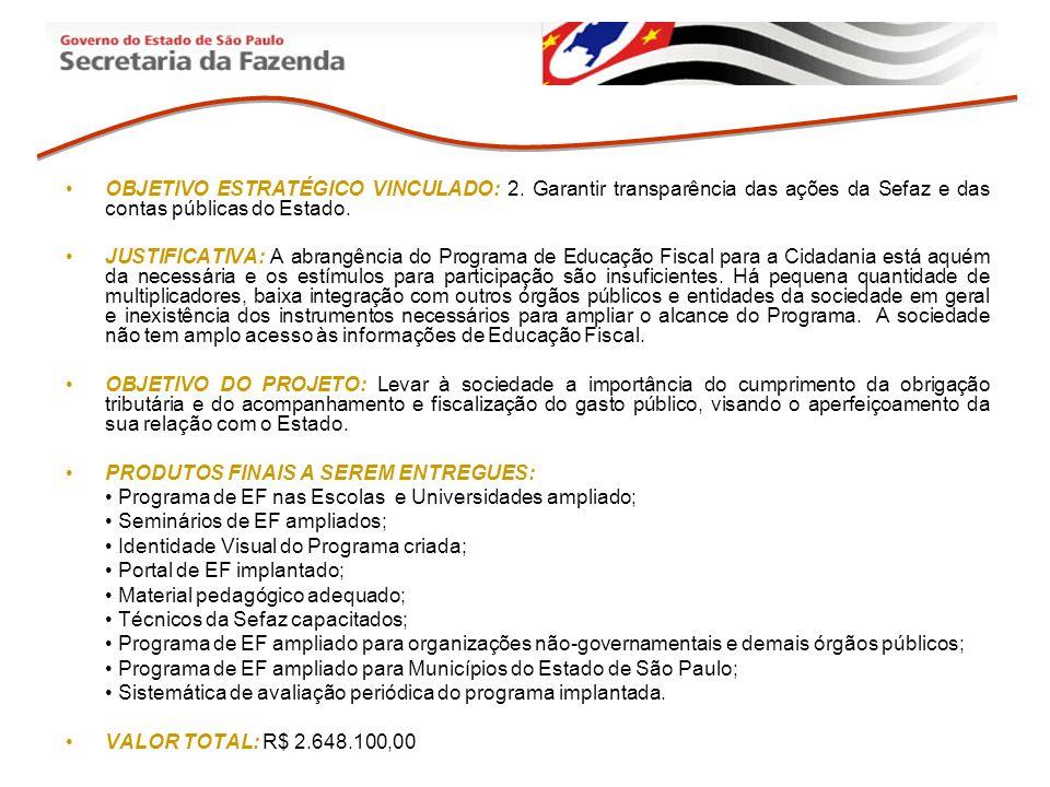 OBJETIVO ESTRATÉGICO VINCULADO: 2. Garantir transparência das ações da Sefaz e das contas públicas do Estado. JUSTIFICATIVA: A abrangência do Programa