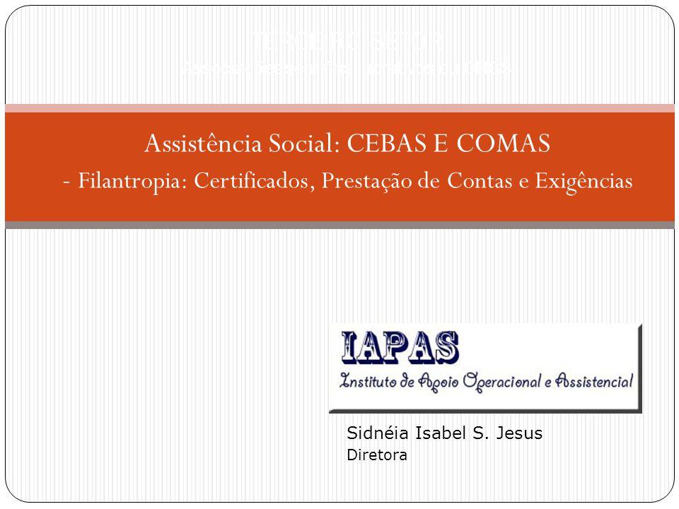Assistência Social: CEBAS E COMAS - Filantropia: Certificados, Prestação de Contas e Exigências TERCEIRO SETOR Associações sem fins lucrativos ou ONGS Sidnéia Isabel S.