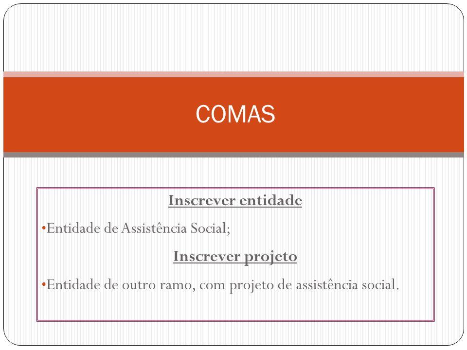 Inscrever entidade Entidade de Assistência Social; Inscrever projeto Entidade de outro ramo, com projeto de assistência social.