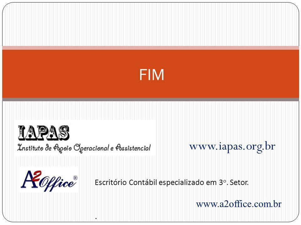 www.iapas.org.br FIM Escritório Contábil especializado em 3 o. Setor. www.a2office.com.br.