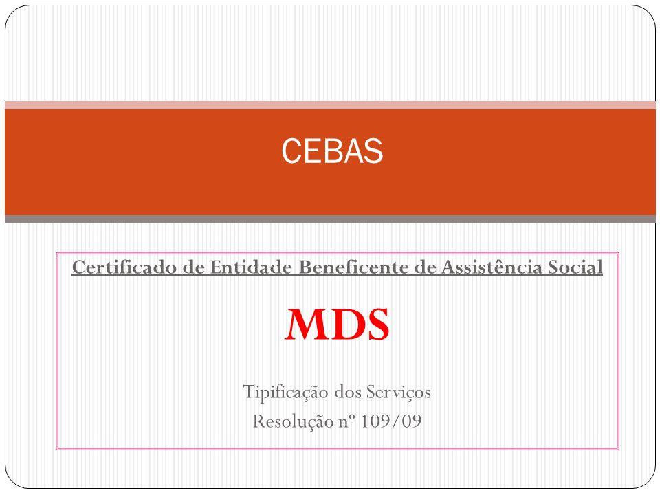 Certificado de Entidade Beneficente de Assistência Social MDS Tipificação dos Serviços Resolução nº 109/09 CEBAS