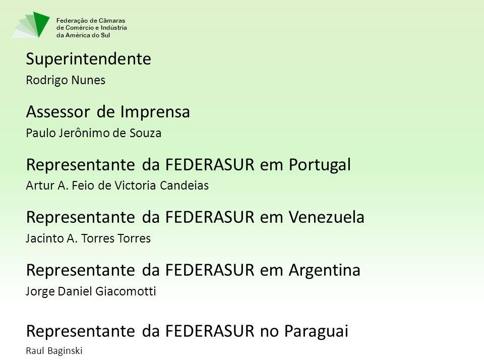 Federação de Câmaras de Comércio e Indústria da América do Sul Superintendente Rodrigo Nunes Assessor de Imprensa Paulo Jerônimo de Souza Representante da FEDERASUR em Portugal Artur A.