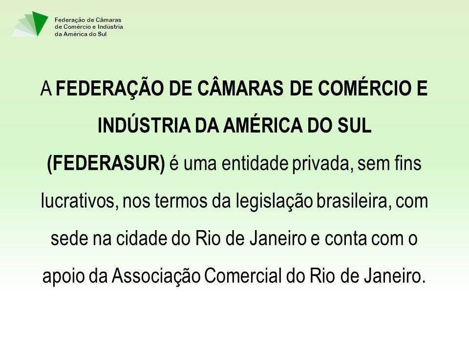 Federação de Câmaras de Comércio e Indústria da América do Sul A FEDERAÇÃO DE CÂMARAS DE COMÉRCIO E INDÚSTRIA DA AMÉRICA DO SUL (FEDERASUR) é uma entidade privada, sem fins lucrativos, nos termos da legislação brasileira, com sede na cidade do Rio de Janeiro e conta com o apoio da Associação Comercial do Rio de Janeiro.