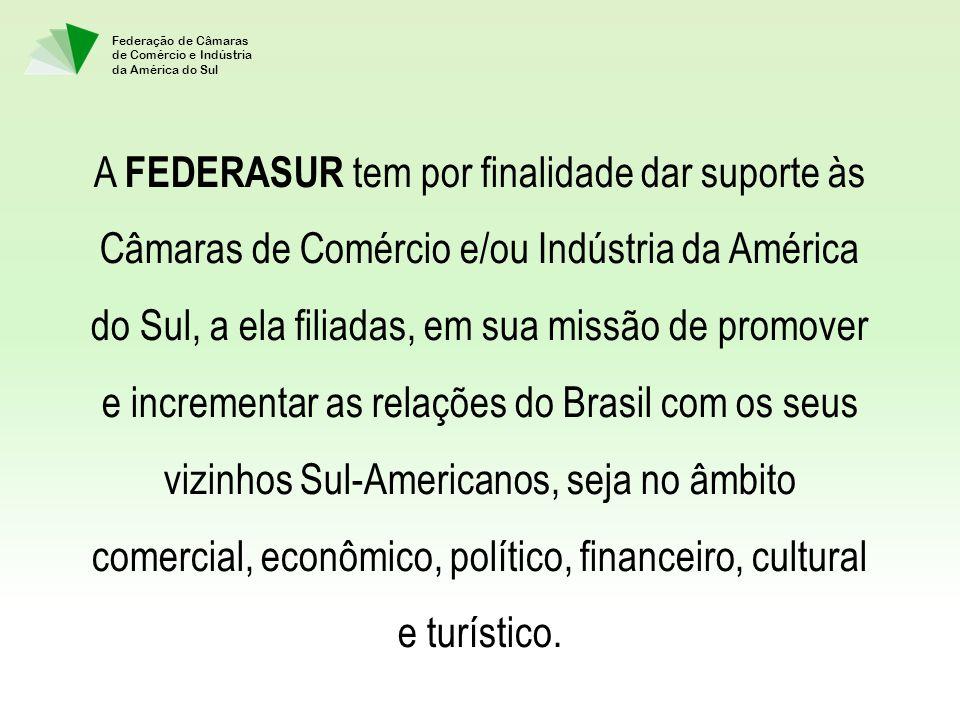 Federação de Câmaras de Comércio e Indústria da América do Sul A FEDERASUR tem por finalidade dar suporte às Câmaras de Comércio e/ou Indústria da América do Sul, a ela filiadas, em sua missão de promover e incrementar as relações do Brasil com os seus vizinhos Sul-Americanos, seja no âmbito comercial, econômico, político, financeiro, cultural e turístico.