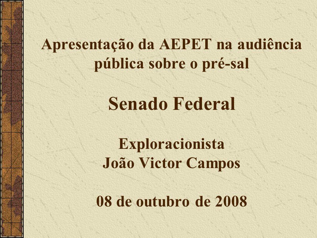 Apresentação da AEPET na audiência pública sobre o pré-sal Senado Federal Exploracionista João Victor Campos 08 de outubro de 2008