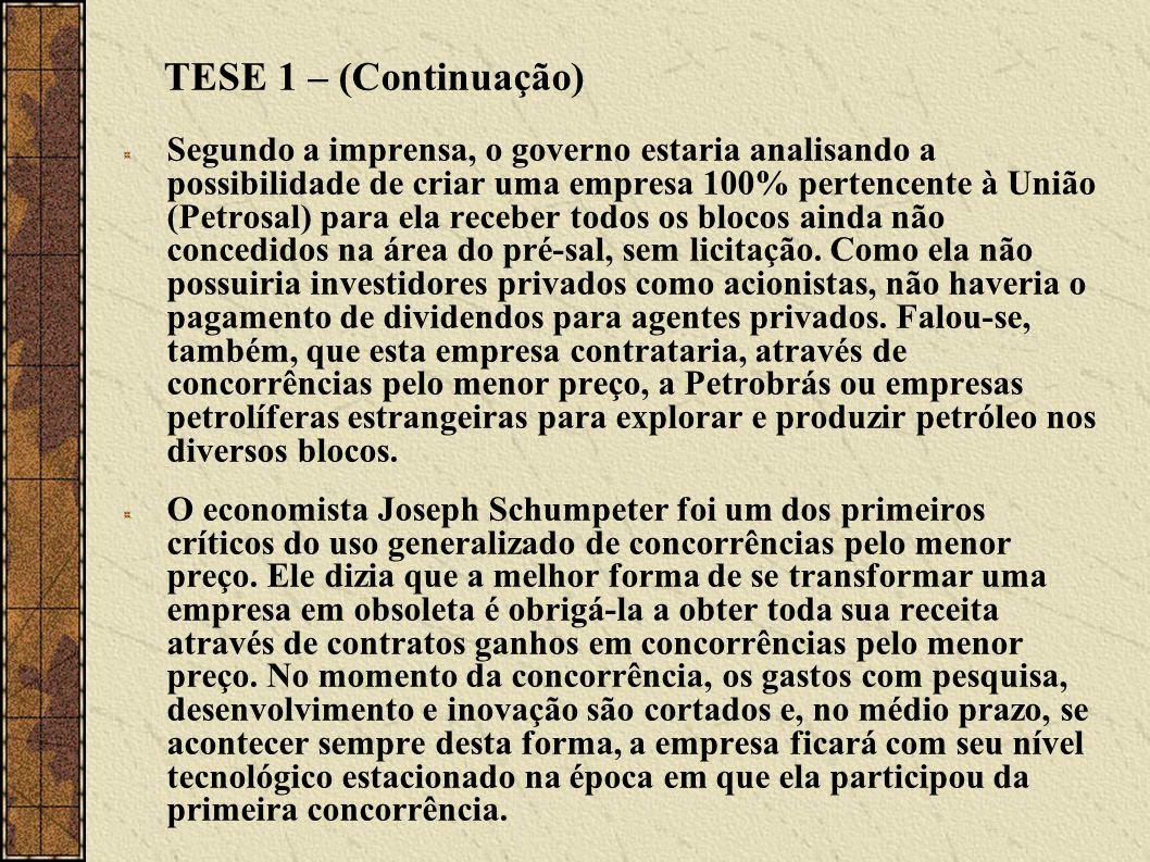 TESE 1 – (Continuação) Segundo a imprensa, o governo estaria analisando a possibilidade de criar uma empresa 100% pertencente à União (Petrosal) para