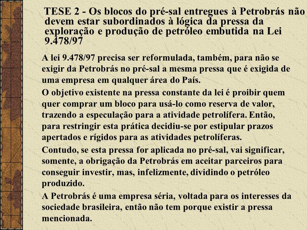 TESE 2 - Os blocos do pré-sal entregues à Petrobrás não devem estar subordinados à lógica da pressa da exploração e produção de petróleo embutida na L